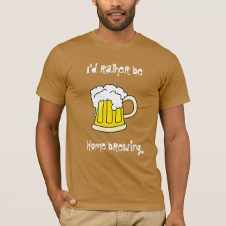 I'd rather be home brewing T-Shirt