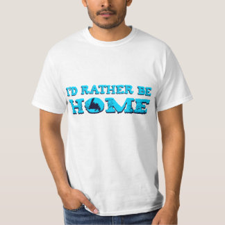 I'd Rather Be HOME T-Shirt