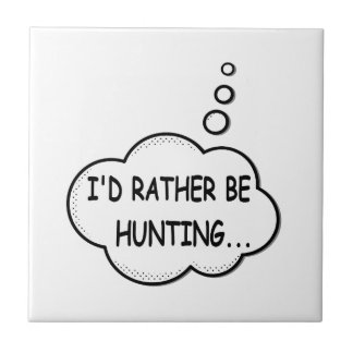 I'd Rather Be Hunting Ceramic Tile