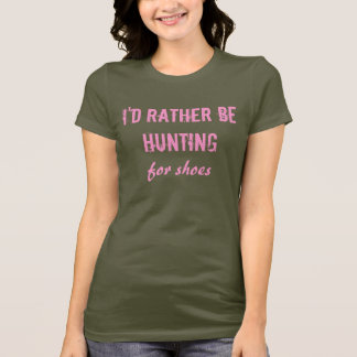 I'd Rather Be Hunting for shoes T-Shirt