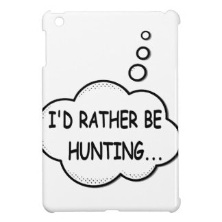 I'd Rather Be Hunting iPad Mini Cover