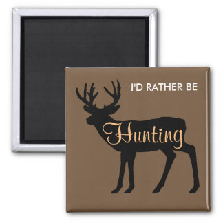 I'd Rather Be Hunting Square Magnet