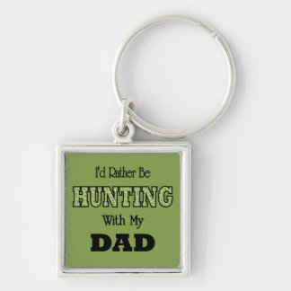 I'd Rather Be Hunting with Dad Key Chain