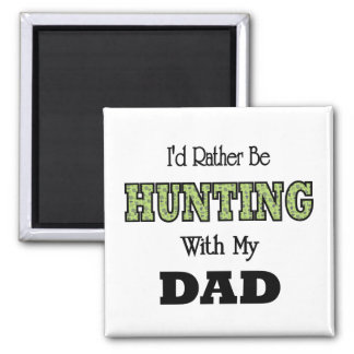 I'd Rather Be Hunting with Dad Square Magnet