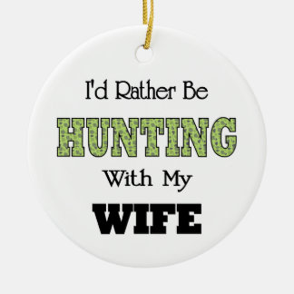 I'd Rather Be Hunting with My Wife Round Ceramic Decoration