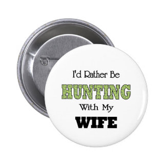 I'd Rather Be Hunting with My Wife Pinback Button