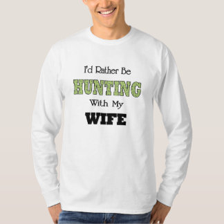 I'd Rather Be Hunting with My Wife T-Shirt