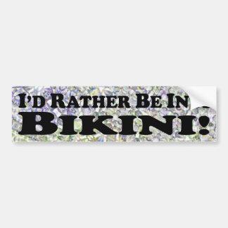I'd Rather Be In A Bikini - Bumper Sticker Car Bumper Sticker