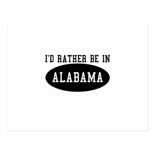 Id Rather Be In Alabama Post Card