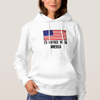 I'd Rather Be In America Hoodie