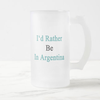 I'd Rather Be In Argentina Frosted Glass Beer Mug