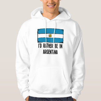 I'd Rather Be In Argentina Hoodie