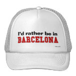 I'd Rather Be In Barcelona Trucker Hats