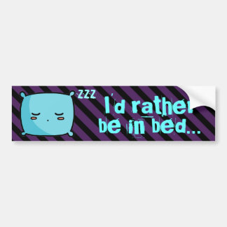 I'd Rather Be In Bed Bumper Sticker
