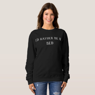 """I'd Rather Be in Bed"" Lazy Sweater"
