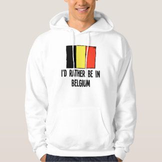 I'd Rather Be In Belgium Hoodie