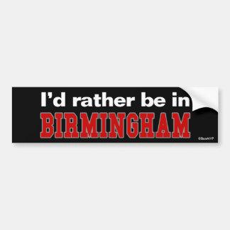 I'd Rather Be In Birmingham Bumper Sticker