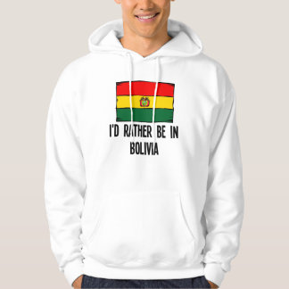 I'd Rather Be In Bolivia Hoodie