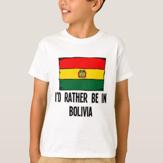 I'd Rather Be In Bolivia T-Shirt