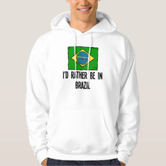 I'd Rather Be In Brazil Hoodie