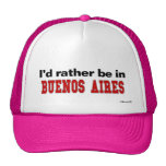 I'd Rather Be In Buenos Aires Hats