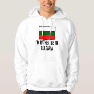 I'd Rather Be In Bulgaria Hoodie