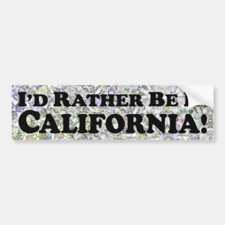 i'd Rather Be In California - Bumper Sticker