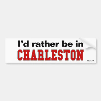 I'd Rather Be In Charleston Bumper Sticker