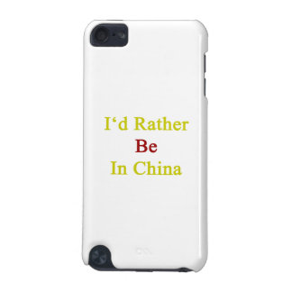 I'd Rather Be In China iPod Touch (5th Generation) Covers