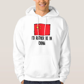 I'd Rather Be In China Hoodie