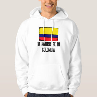 I'd Rather Be In Colombia Hoodie