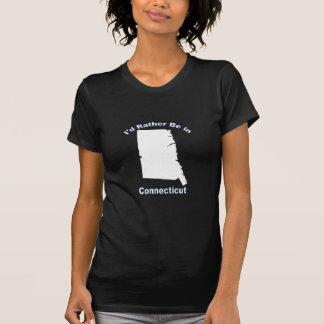 I'd Rather Be in Connecticut T Shirt