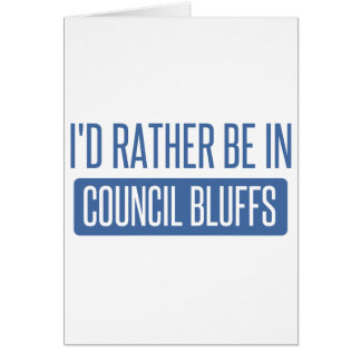 I'd rather be in Council Bluffs Greeting Card