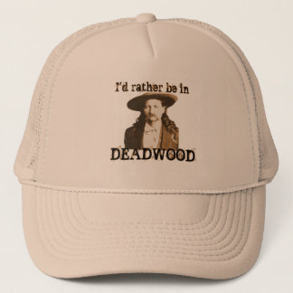 I'd Rather Be in Deadwood Trucker Hat