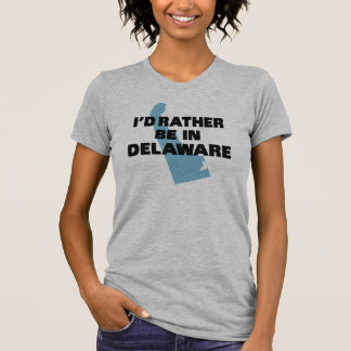 I'd rather be in Delaware T-Shirt