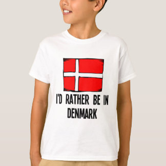 I'd Rather Be In Denmark T-Shirt