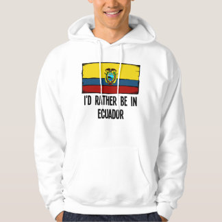 I'd Rather Be In Ecuador Hoodie