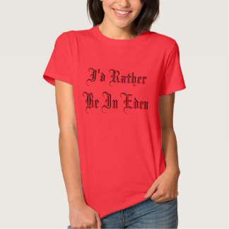 I'd Rather be in Eden shirt