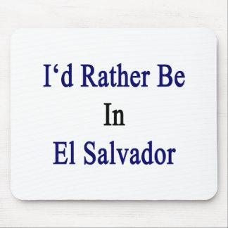 I'd Rather Be In El Salvador Mouse Pad