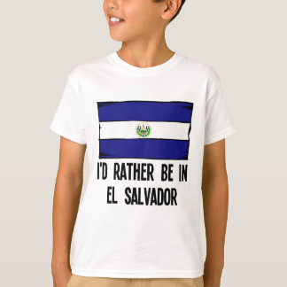 I'd Rather Be In El Salvador T-Shirt