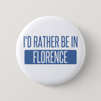 I'd rather be in Florence 6 Cm Round Badge