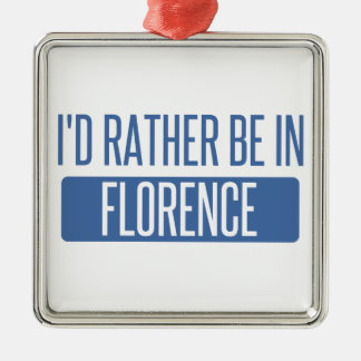 I'd rather be in Florence Metal Ornament