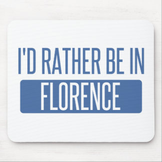 I'd rather be in Florence Mouse Pad