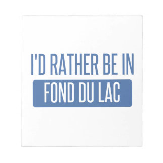 I'd rather be in Fond du Lac Notepad
