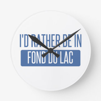 I'd rather be in Fond du Lac Round Clock