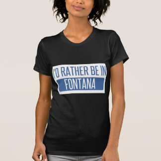 I'd rather be in Fontana T-Shirt