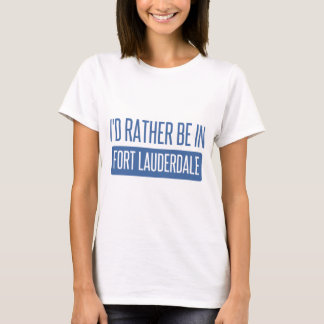 I'd rather be in Fort Lauderdale T-Shirt