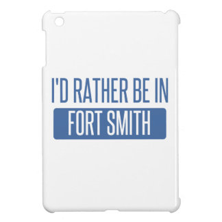 I'd rather be in Fort Smith Cover For The iPad Mini