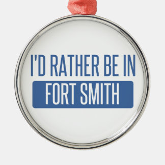 I'd rather be in Fort Smith Metal Ornament