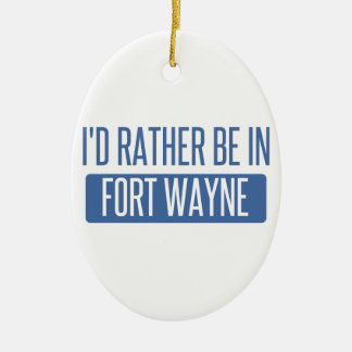 I'd rather be in Fort Wayne Ceramic Ornament
